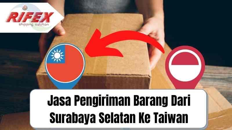 Jasa Pengiriman Barang Dari Surabaya Selatan Ke Taiwan